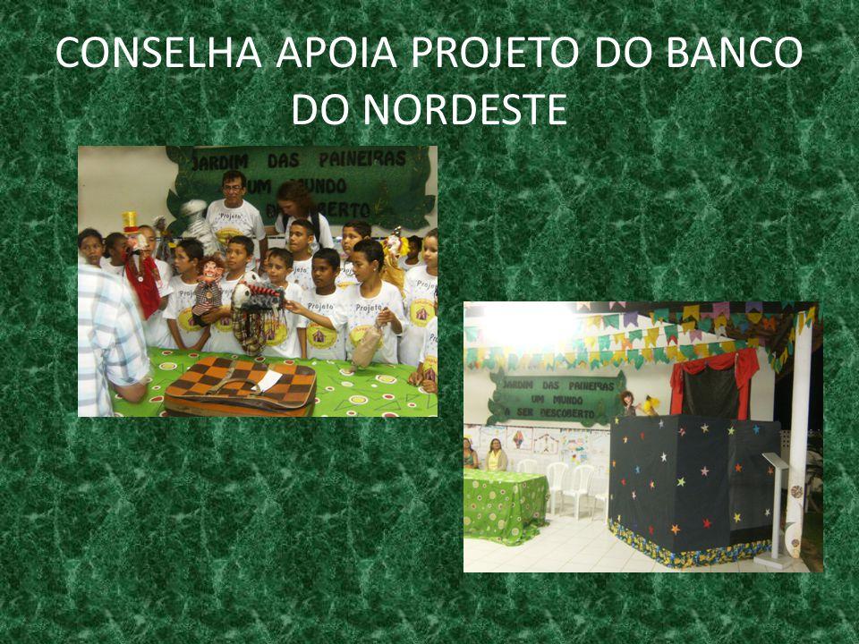 CONSELHA APOIA PROJETO DO BANCO DO NORDESTE