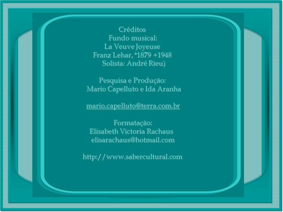 Créditos Fundo musical: La Veuve Joyeuse Franz Lehar, *1879 +1948