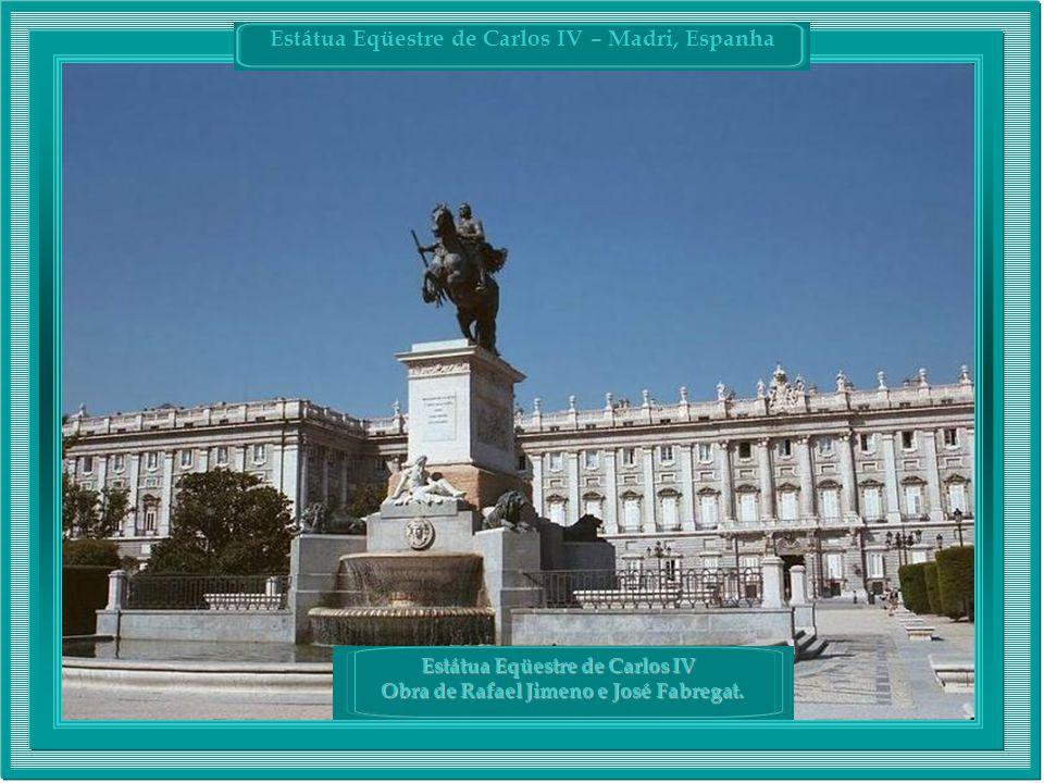 Estátua Eqüestre de Carlos IV Obra de Rafael Jimeno e José Fabregat.