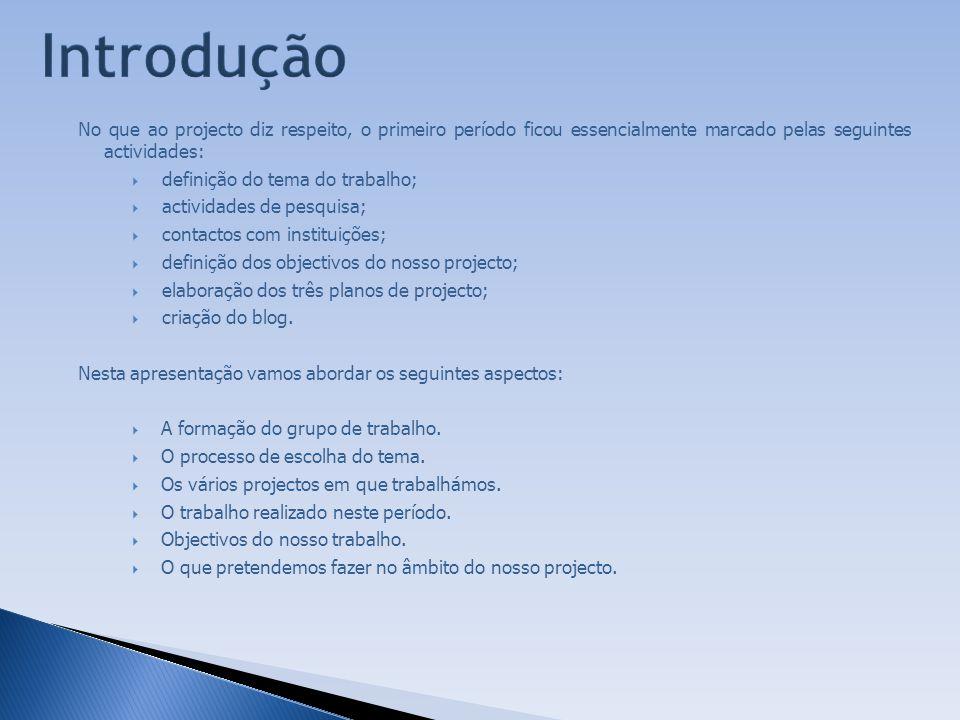 Introdução No que ao projecto diz respeito, o primeiro período ficou essencialmente marcado pelas seguintes actividades: