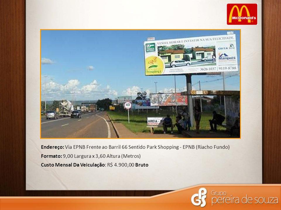 Endereço: Via EPNB Frente ao Barril 66 Sentido Park Shopping - EPNB (Riacho Fundo)