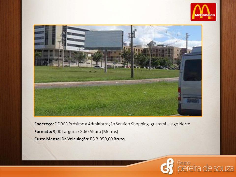 Endereço: DF 005 Próximo a Administração Sentido Shopping Iguatemi - Lago Norte