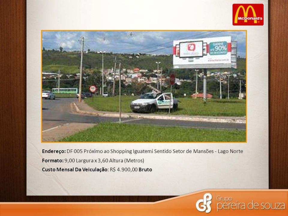 Endereço: DF 005 Próximo ao Shopping Iguatemi Sentido Setor de Mansões - Lago Norte