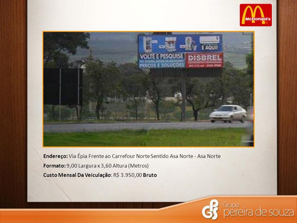 Endereço: Via Épia Frente ao Carrefour Norte Sentido Asa Norte - Asa Norte