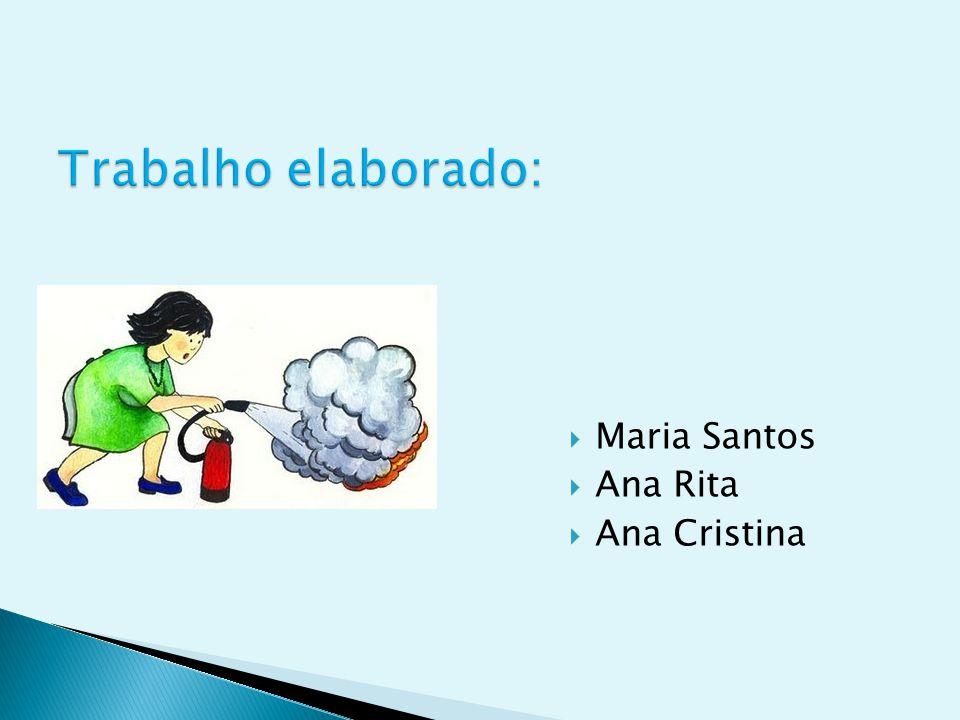 Trabalho elaborado: Maria Santos Ana Rita Ana Cristina