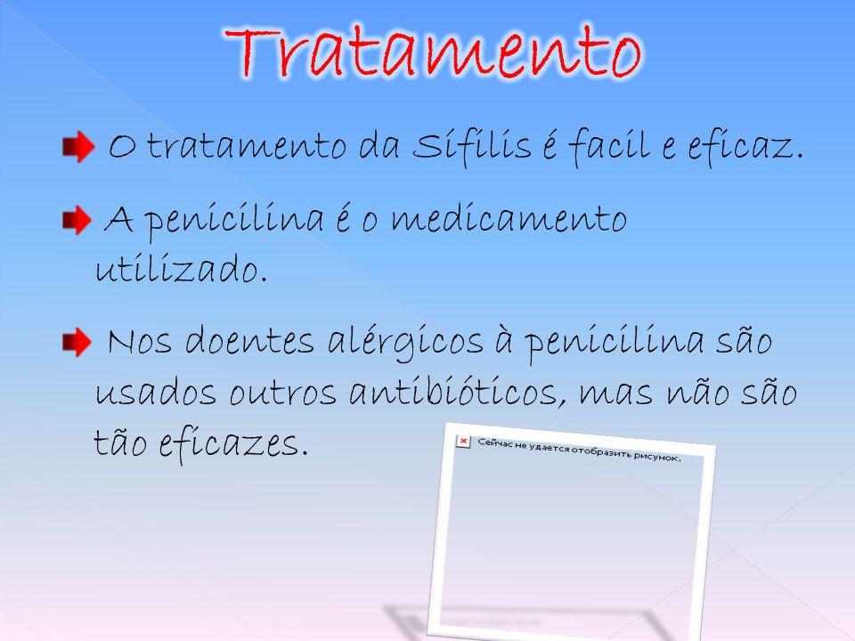 Tratamento O tratamento da Sífilis é facil e eficaz.