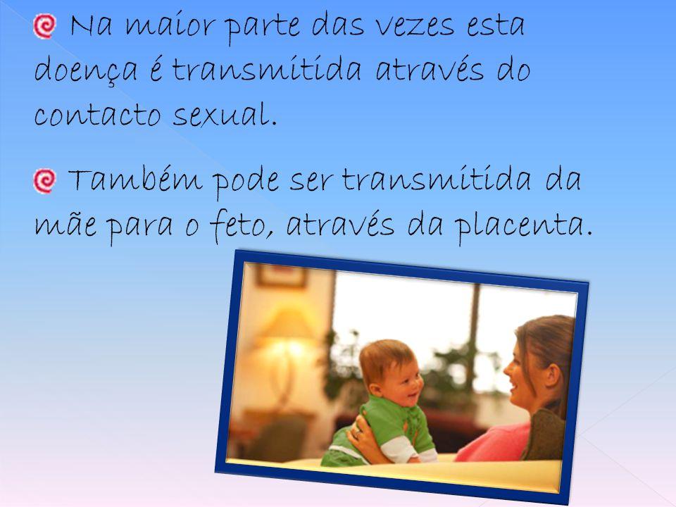 Na maior parte das vezes esta doença é transmitida através do contacto sexual.