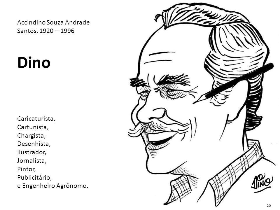 Dino Accindino Souza Andrade Santos, 1920 – 1996 Caricaturista,