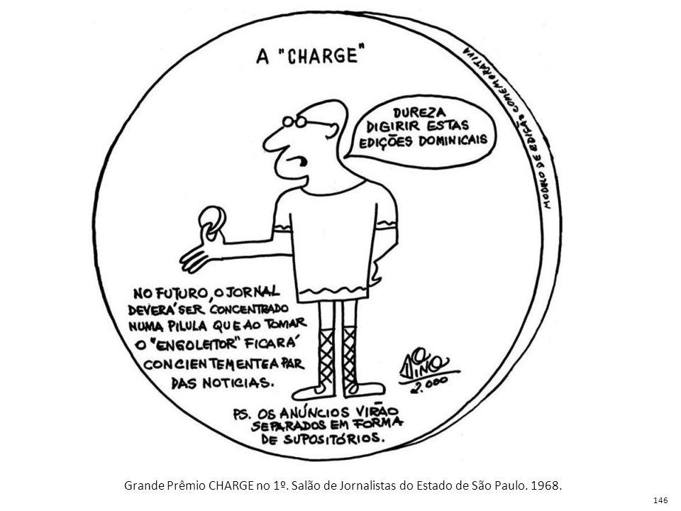 Grande Prêmio CHARGE no 1º. Salão de Jornalistas do Estado de São Paulo. 1968.
