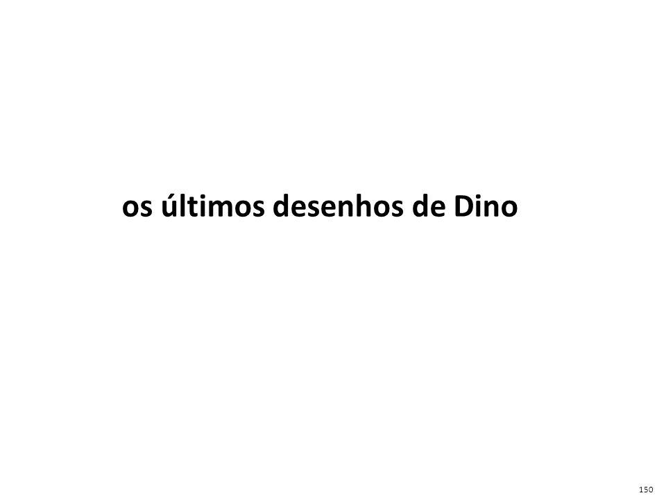 os últimos desenhos de Dino