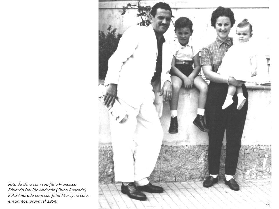 Foto de Dino com seu filho Francisco Eduardo Del Rio Andrade (Chico Andrade) Keka Andrade com sua filha Marcy no colo, em Santos, provável 1954.