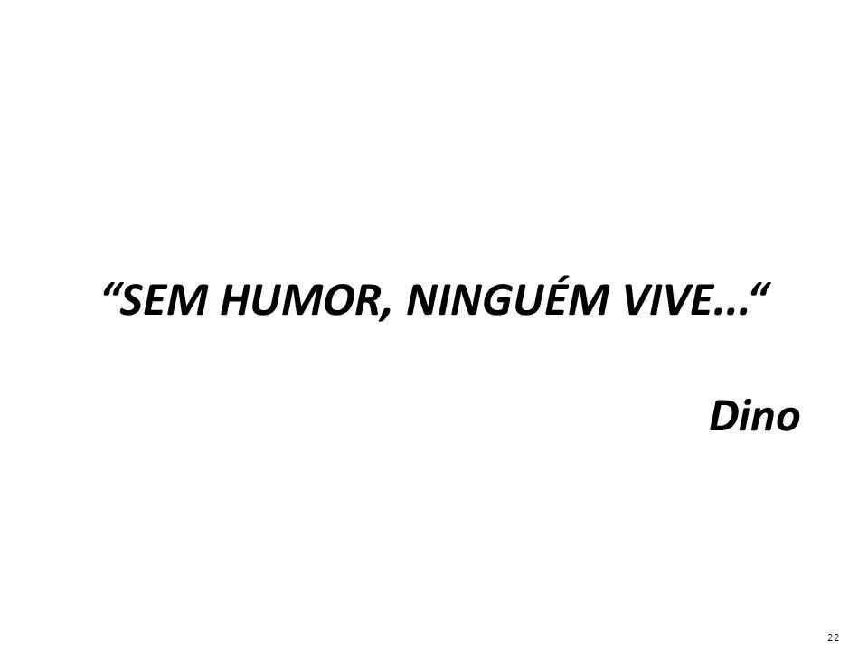 SEM HUMOR, NINGUÉM VIVE...