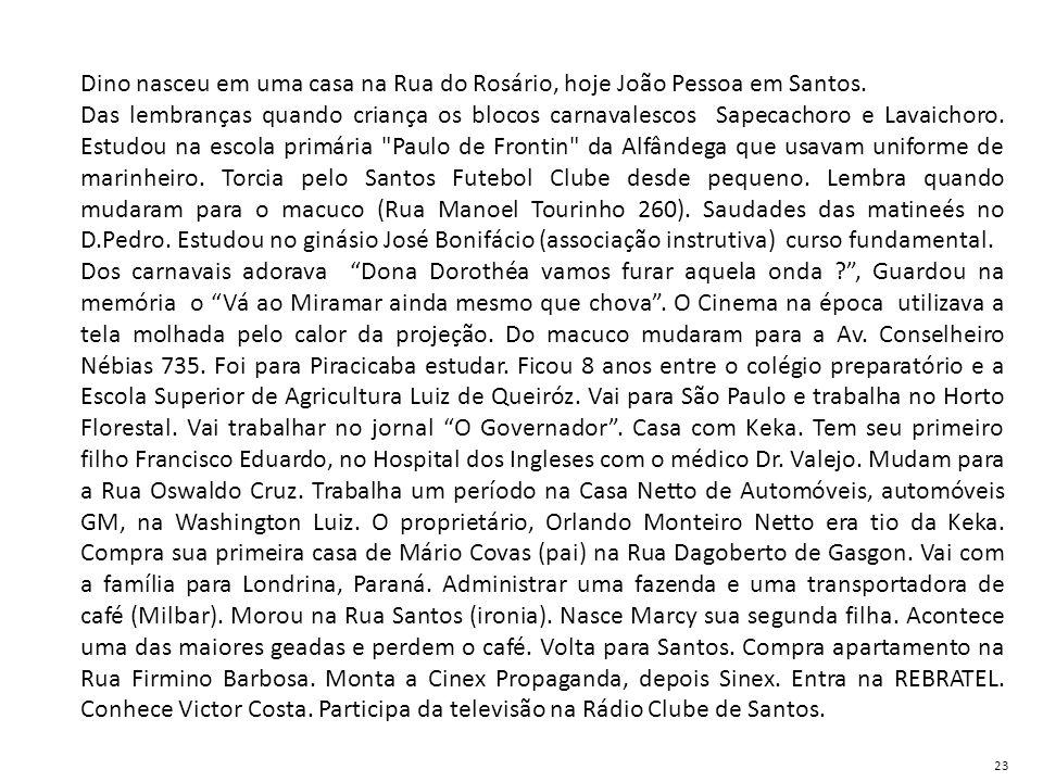 Dino nasceu em uma casa na Rua do Rosário, hoje João Pessoa em Santos.