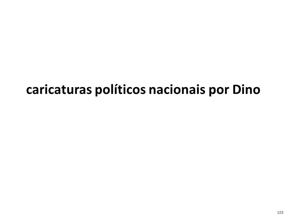 caricaturas políticos nacionais por Dino