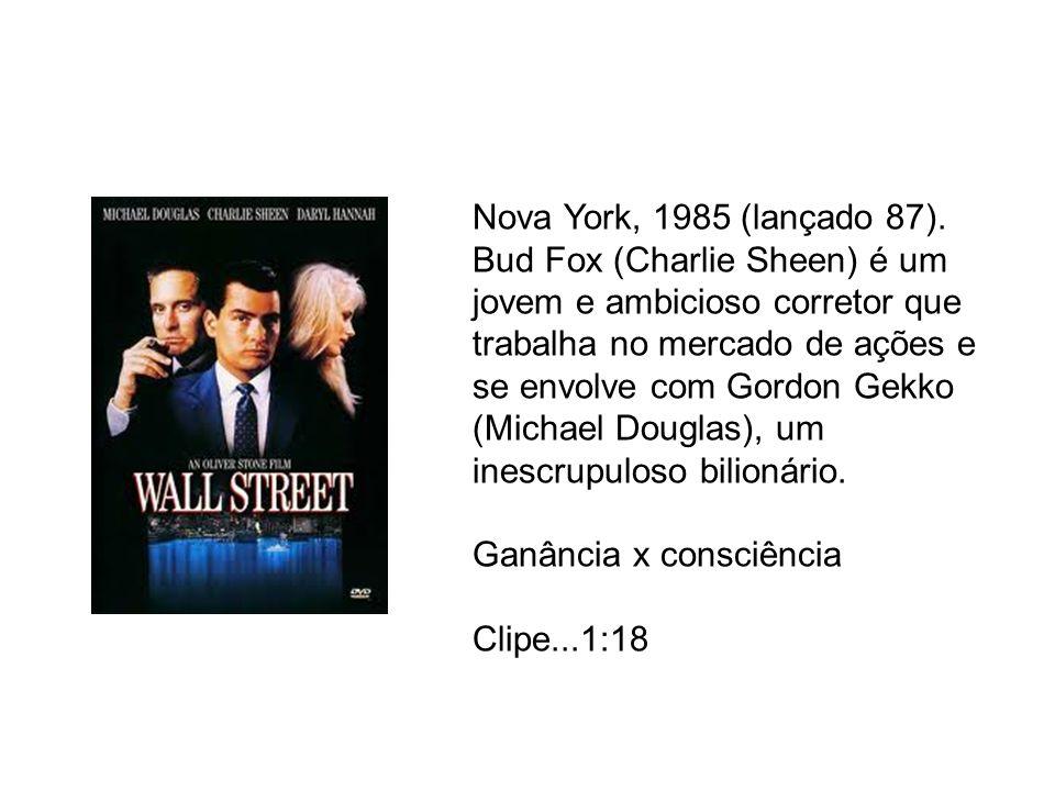 Nova York, 1985 (lançado 87). Bud Fox (Charlie Sheen) é um jovem e ambicioso corretor que trabalha no mercado de ações e se envolve com Gordon Gekko (Michael Douglas), um inescrupuloso bilionário.