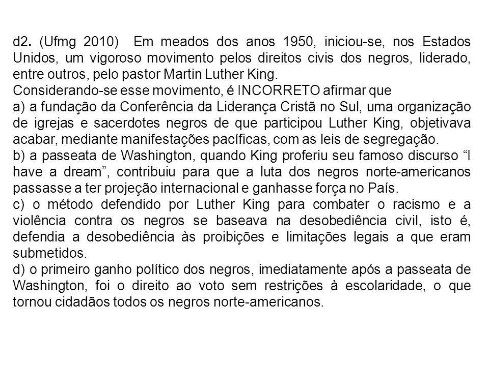 d2. (Ufmg 2010) Em meados dos anos 1950, iniciou-se, nos Estados Unidos, um vigoroso movimento pelos direitos civis dos negros, liderado, entre outros, pelo pastor Martin Luther King.