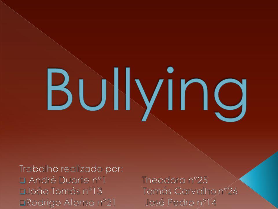 Bullying Trabalho realizado por: André Duarte nº1 Theodora nº25