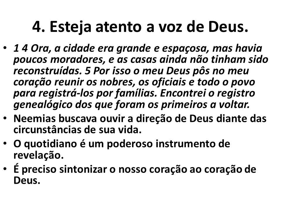 4. Esteja atento a voz de Deus.