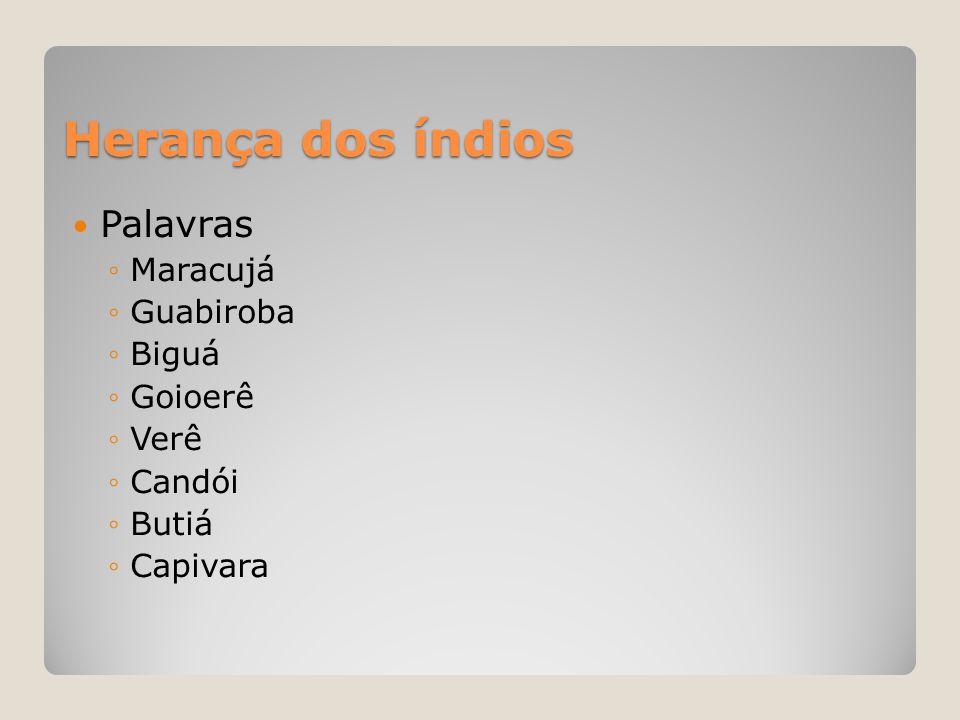 Herança dos índios Palavras Maracujá Guabiroba Biguá Goioerê Verê