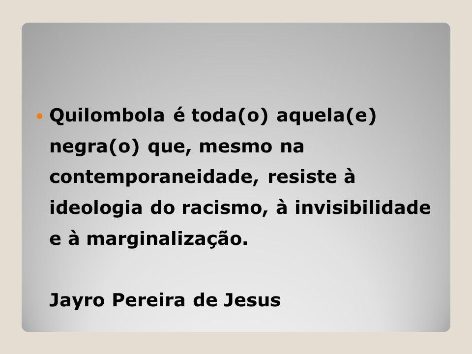 Quilombola é toda(o) aquela(e) negra(o) que, mesmo na contemporaneidade, resiste à ideologia do racismo, à invisibilidade e à marginalização.
