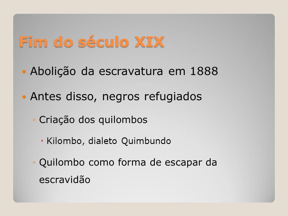 Fim do século XIX Abolição da escravatura em 1888
