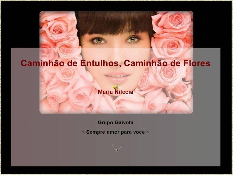 Caminhão de Entulhos, Caminhão de Flores ~ Sempre amor para você ~