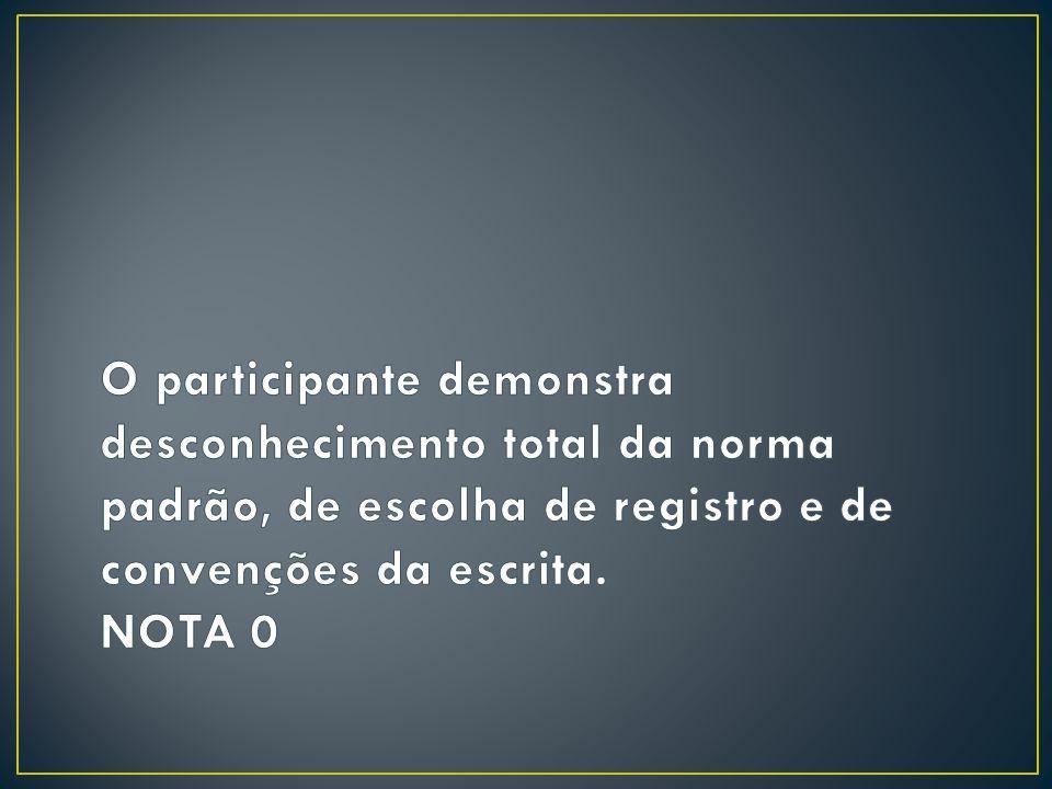 O participante demonstra desconhecimento total da norma padrão, de escolha de registro e de convenções da escrita.