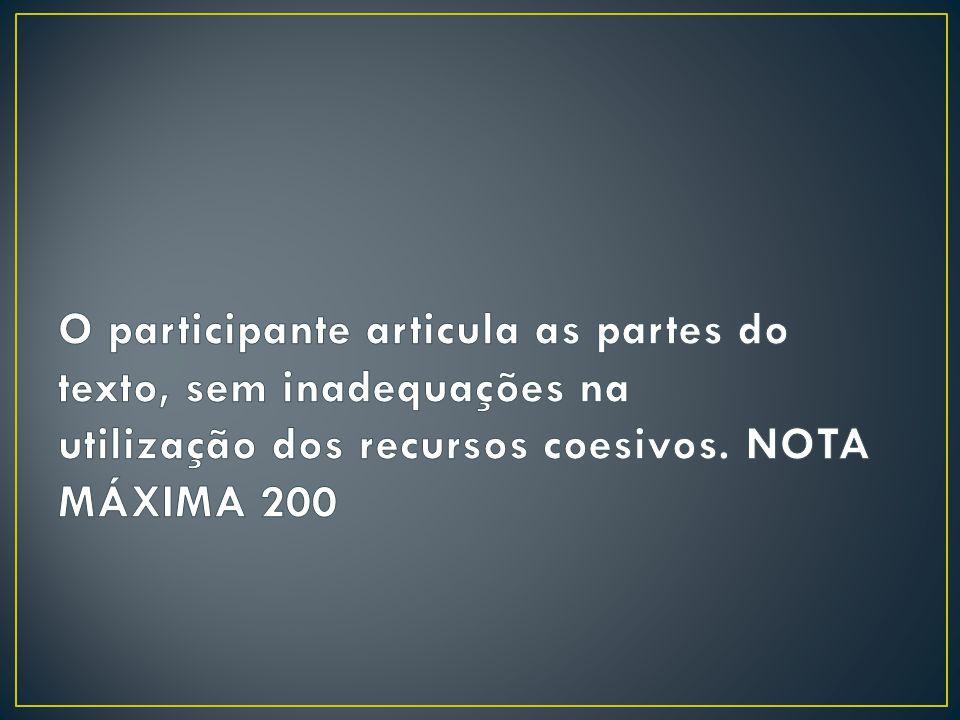 O participante articula as partes do texto, sem inadequações na utilização dos recursos coesivos.