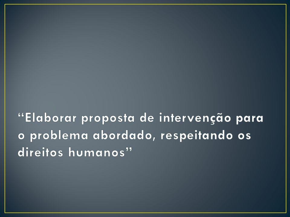 Elaborar proposta de intervenção para o problema abordado, respeitando os direitos humanos