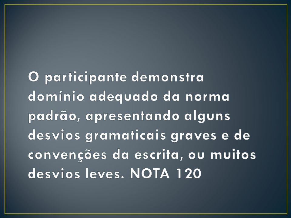 O participante demonstra domínio adequado da norma padrão, apresentando alguns desvios gramaticais graves e de convenções da escrita, ou muitos desvios leves.