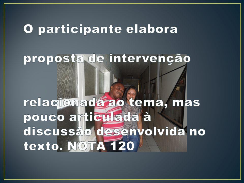 O participante elabora proposta de intervenção relacionada ao tema, mas pouco articulada à discussão desenvolvida no texto.