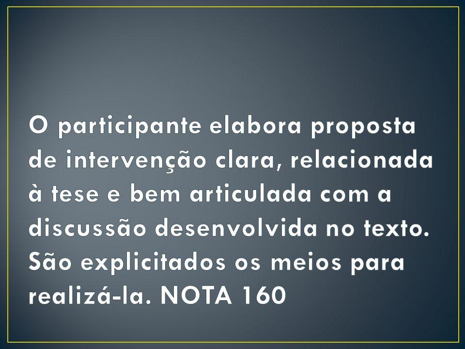 O participante elabora proposta de intervenção clara, relacionada à tese e bem articulada com a discussão desenvolvida no texto.