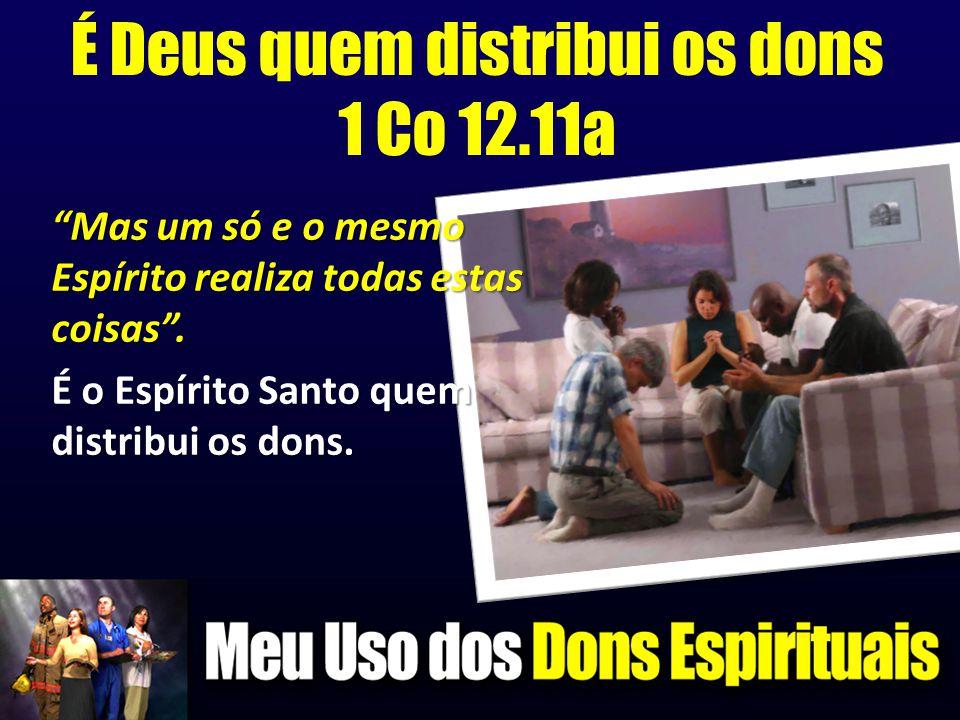 É Deus quem distribui os dons 1 Co 12.11a