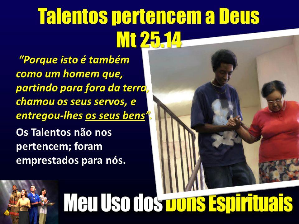 Talentos pertencem a Deus Mt 25.14