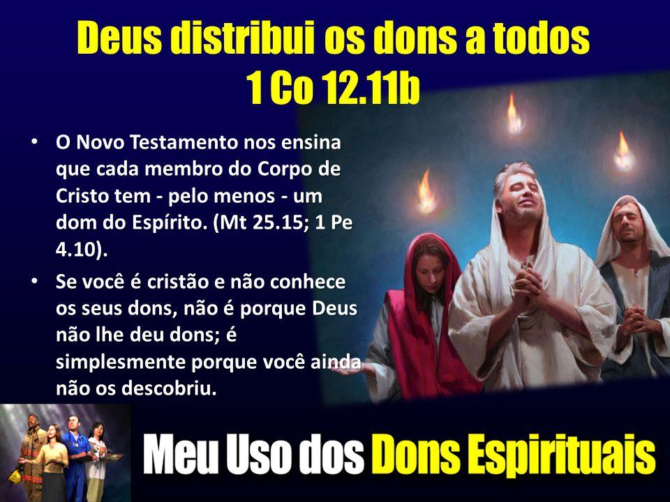 Deus distribui os dons a todos 1 Co 12.11b