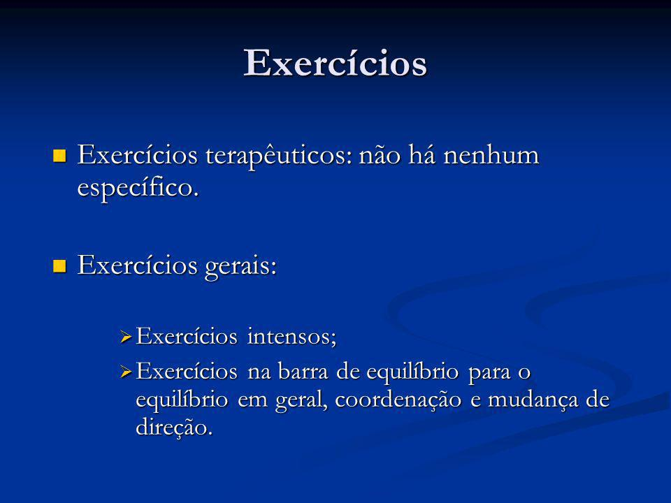 Exercícios Exercícios terapêuticos: não há nenhum específico.