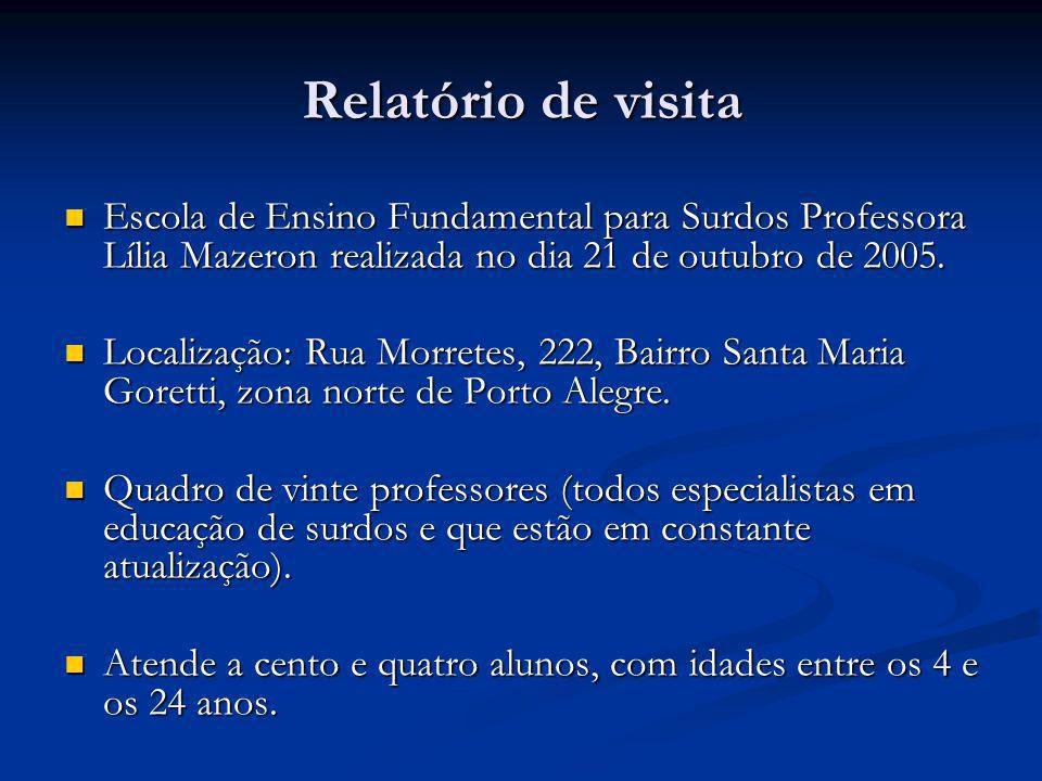 Relatório de visita Escola de Ensino Fundamental para Surdos Professora Lília Mazeron realizada no dia 21 de outubro de 2005.
