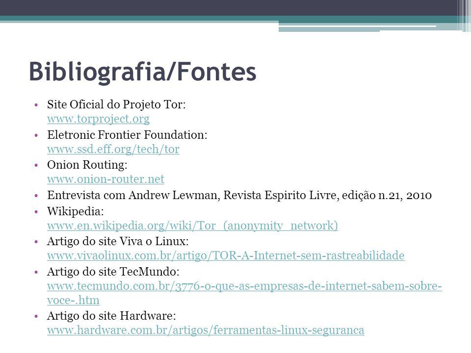 Bibliografia/Fontes Site Oficial do Projeto Tor: www.torproject.org