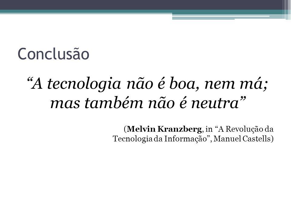 A tecnologia não é boa, nem má; mas também não é neutra