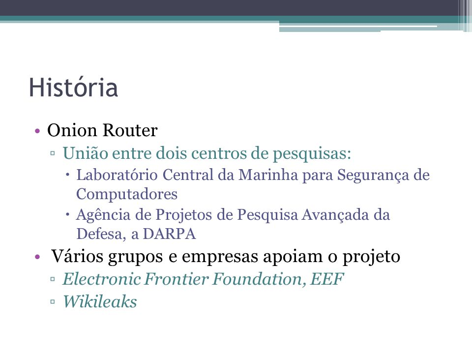 História Onion Router Vários grupos e empresas apoiam o projeto