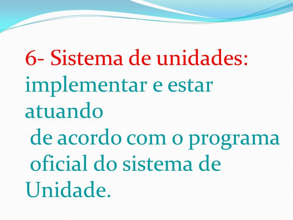 6- Sistema de unidades: implementar e estar atuando. de acordo com o programa. oficial do sistema de.