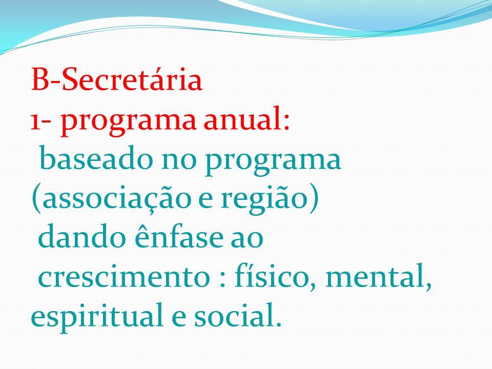 B-Secretária 1- programa anual: baseado no programa. (associação e região) dando ênfase ao. crescimento : físico, mental,