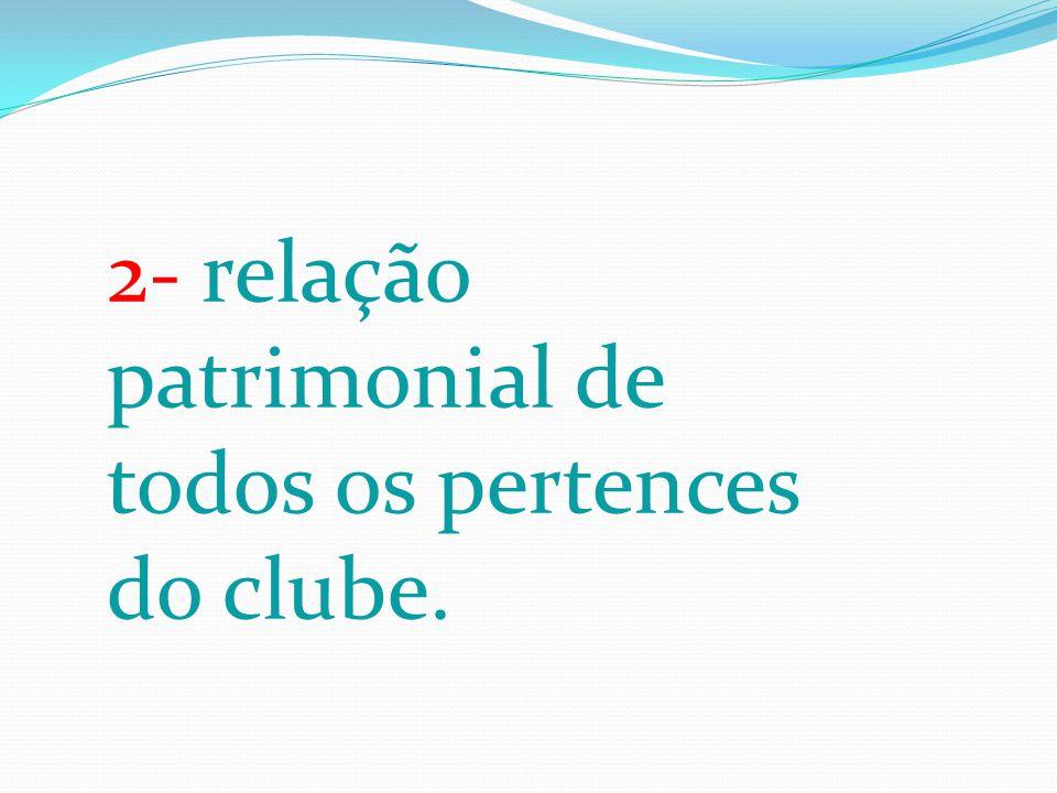 2- relação patrimonial de todos os pertences do clube.