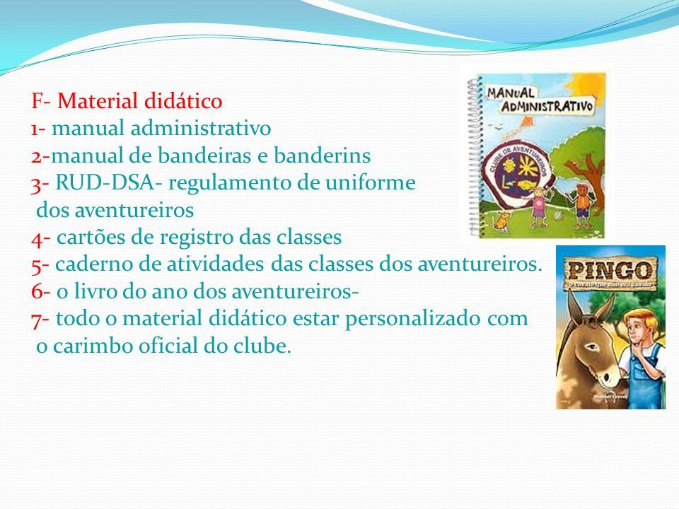 F- Material didático 1- manual administrativo. 2-manual de bandeiras e banderins. 3- RUD-DSA- regulamento de uniforme.