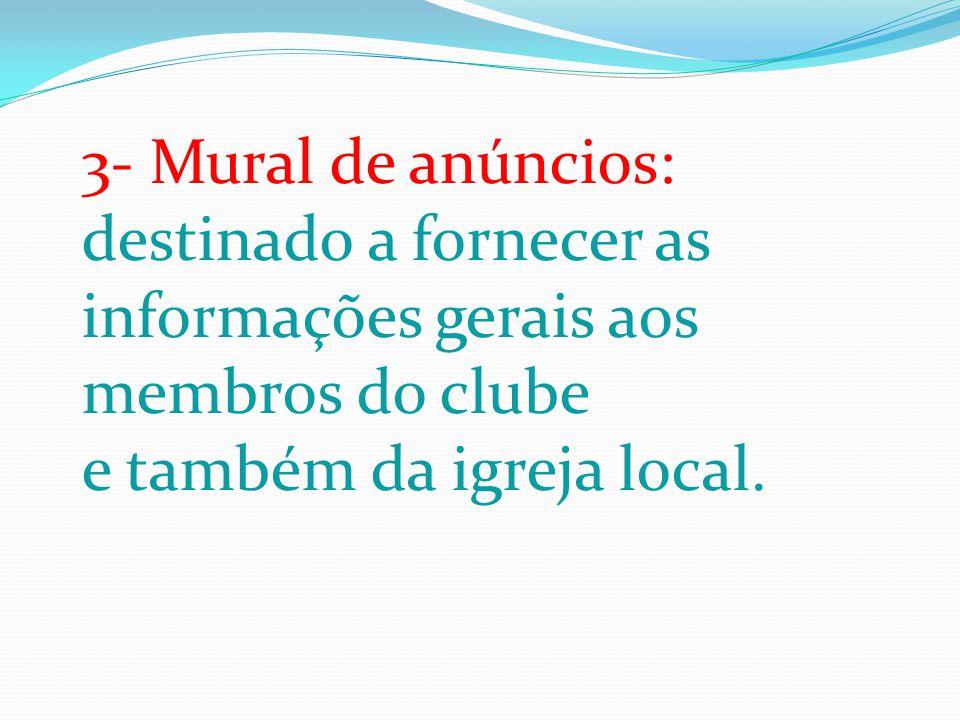 3- Mural de anúncios: destinado a fornecer as informações gerais aos membros do clube
