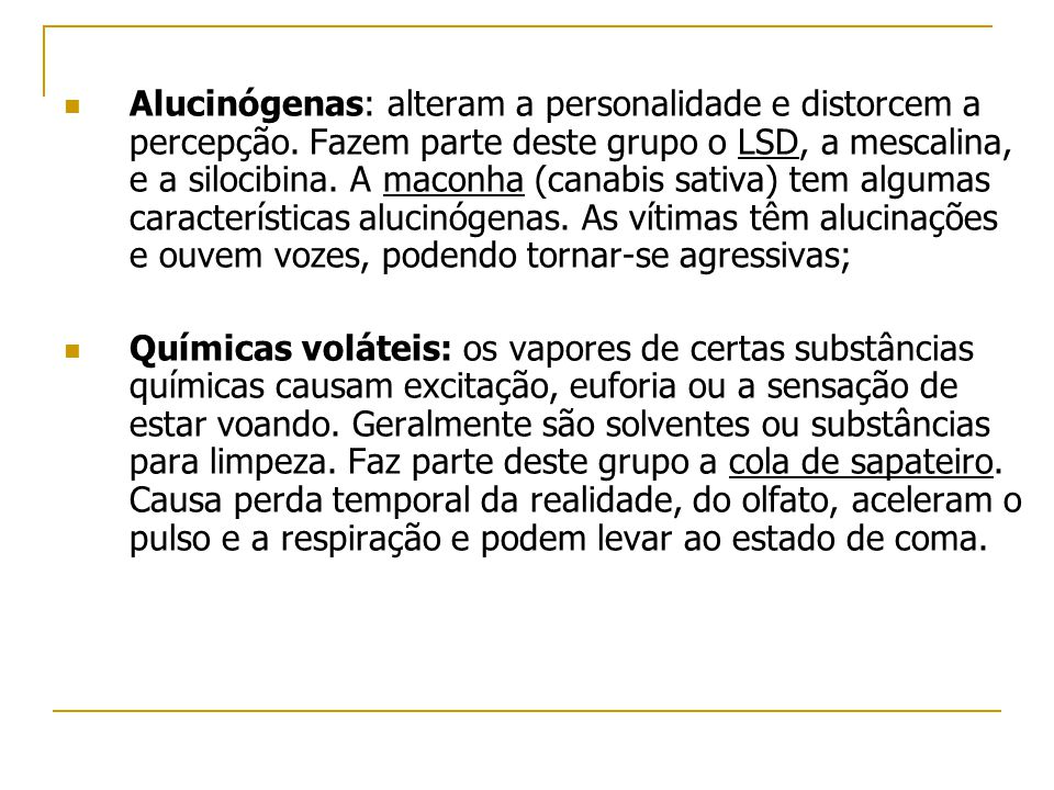 Alucinógenas: alteram a personalidade e distorcem a percepção