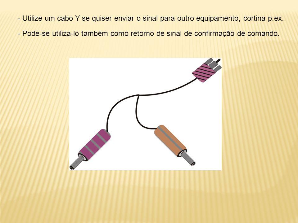 - Utilize um cabo Y se quiser enviar o sinal para outro equipamento, cortina p.ex.