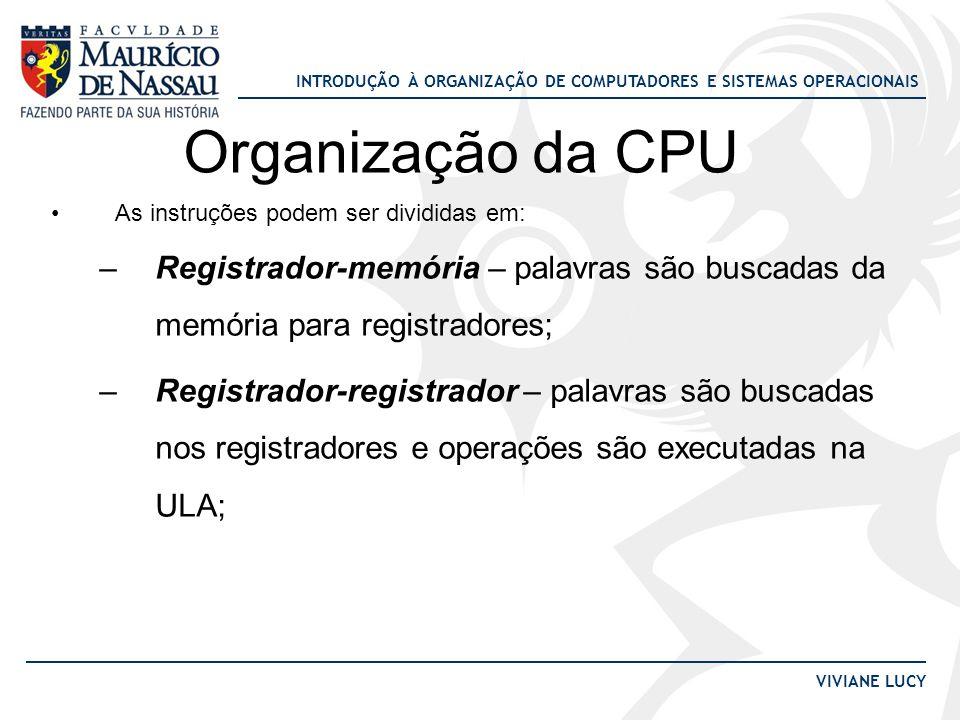 Organização da CPU As instruções podem ser divididas em: Registrador-memória – palavras são buscadas da memória para registradores;