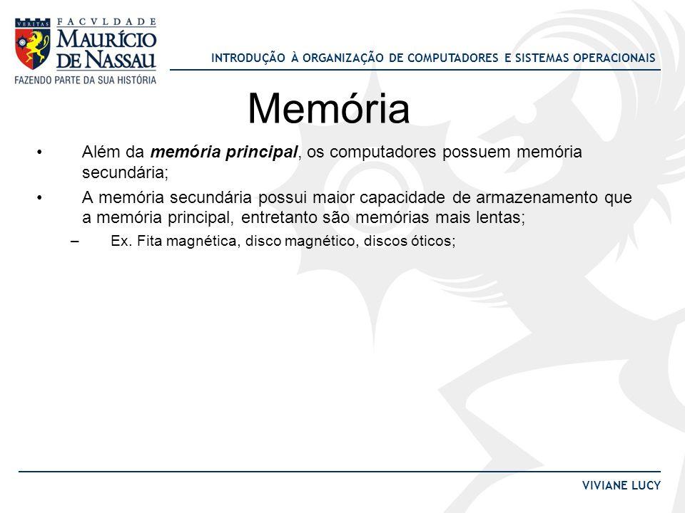 Memória Além da memória principal, os computadores possuem memória secundária;