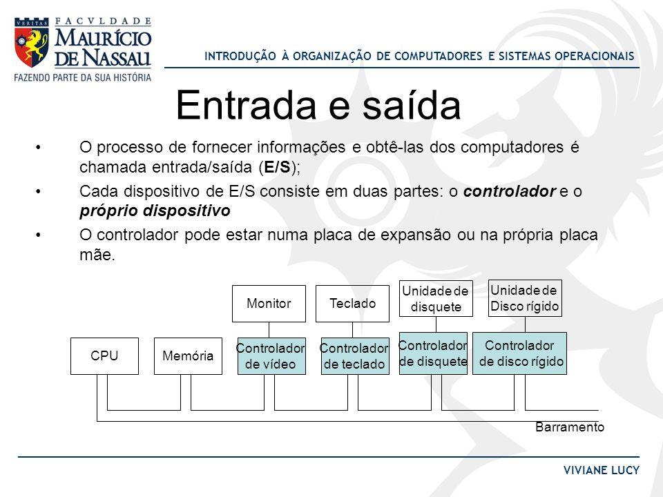 Entrada e saída O processo de fornecer informações e obtê-las dos computadores é chamada entrada/saída (E/S);